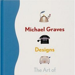 Michael Graves The Art of the Everyday Object